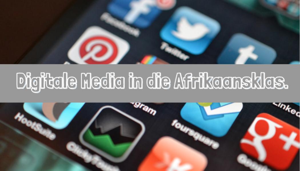 Digitale Media in die Afrikaansklas